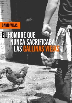 """alt=""""el hombre que  nunca sacrificaba las gallinas viejas, Darío Vilas, javierpellicerescritor.com"""""""